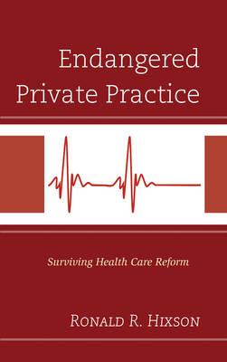 Endangered Private Practice: Surviving Health Care Reform (Hardback)