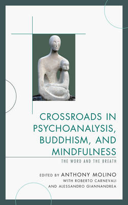 Crossroads in Psychoanalysis, Buddhism, and Mindfulness: The Word and the Breath (Hardback)