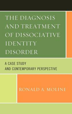 The Diagnosis and Treatment of Dissociative Identity Disorder: A Case Study and Contemporary Perspective (Hardback)