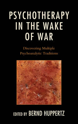 Psychotherapy in the Wake of War: Discovering Multiple Psychoanalytic Traditions (Hardback)