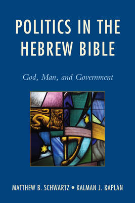 Politics in the Hebrew Bible: God, Man, and Government (Hardback)