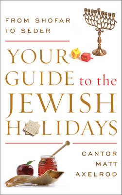 Your Guide to the Jewish Holidays: From Shofar to Seder (Hardback)