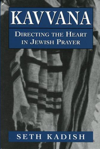 Kavvana: Directing the Heart in Jewish Prayer (Hardback)