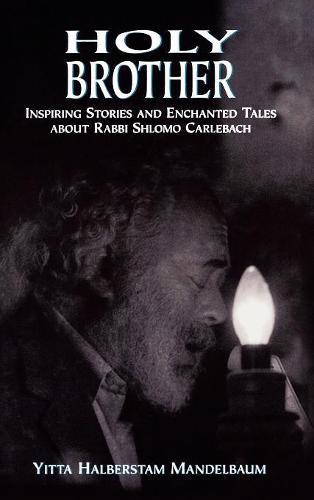 Holy Brother: Inspiring Stories and Enchanted Tales about Rabbi Shlomo Carlebach (Hardback)