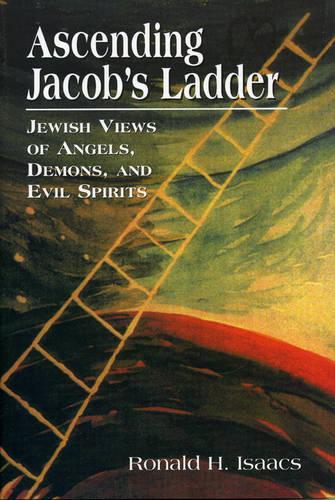 Ascending Jacob's Ladder: Jewish Views of Angels, Demons, and Evil Spirits (Hardback)