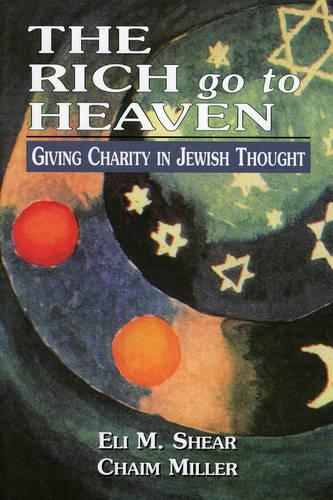 The Rich Go to Heaven: Giving Charity in Jewish Thought (Paperback)