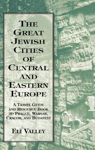 Great Jewish Cities of Central and Eastern Europe: A Travel Guide & Resource Book to Prague, Warsaw, Crakow & Budapest (Hardback)