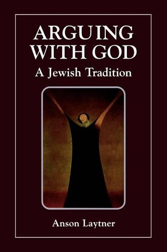 Arguing with God: A Jewish Tradition (Paperback)