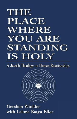 The Place Where you are Standing is Holy: A Jewish Theology on Human Relationships (Paperback)