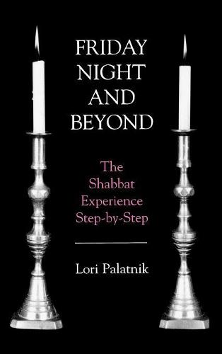 Friday Night and Beyond: The Shabbat Experience Step-by-Step (Hardback)