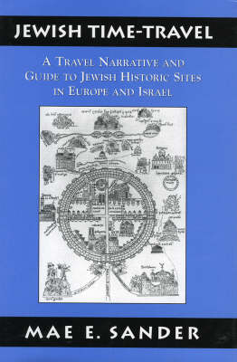 Jewish Time-Travel: A Travel Narrative and Guide to Jewish Historic Sites in Europe and Israel (Hardback)