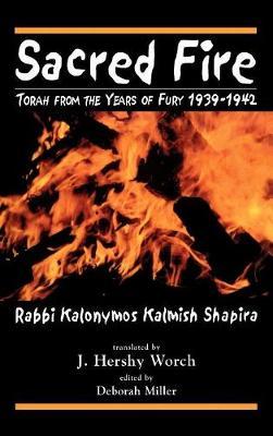 Sacred Fire: Torah from the Years of Fury 1939-1942 (Hardback)