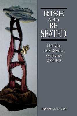 Rise and Be Seated: The Ups and Downs of Jewish Worship (Hardback)