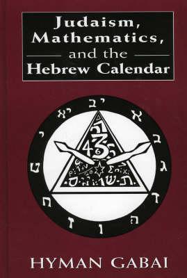 Judaism, Mathematics and the Hebrew Calendar (Hardback)
