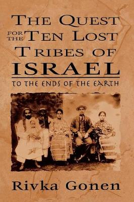 The Quest for the Ten Lost Tribes of Israel: To the Ends of the Earth (Paperback)