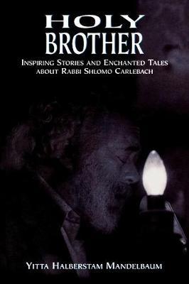 Holy Brother: Inspiring Stories and Enchanted Tales about Rabbi Shlomo Carlebach (Paperback)