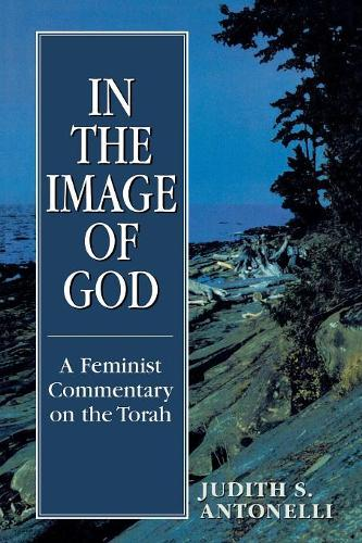 In the Image of God: A Feminist Commentary on the Torah (Paperback)
