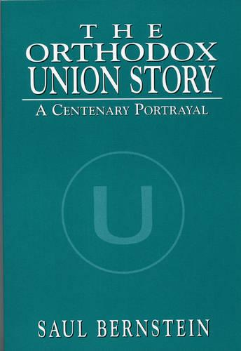 The Orthodox Union Story: A Centenary Portrayal (Paperback)