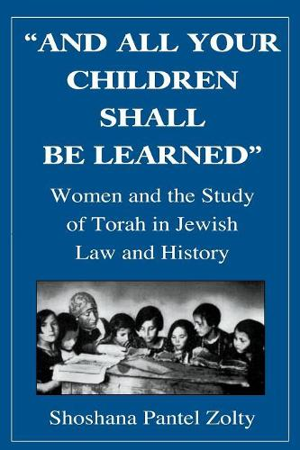 And All Your Children Shall Be Learned: Women and the Study of the Torah in Jewish Law and History (Paperback)