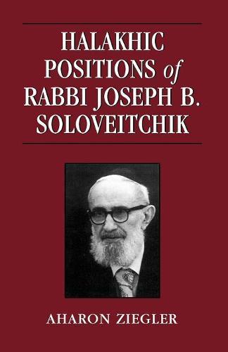 Halakhic Positions of Rabbi Joseph B. Soloveitchik (Paperback)