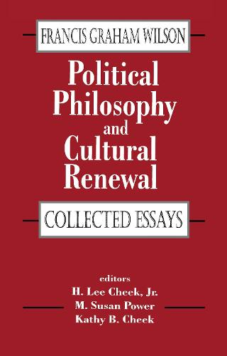 Political Philosophy and Cultural Renewal: Collected Essays of Francis Graham Wilson (Hardback)