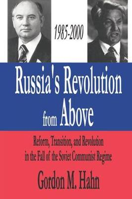 Russia's Revolution from Above, 1985-2000: Reform, Transition and Revolution in the Fall of the Soviet Communist Regime (Hardback)