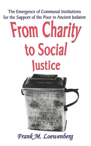 From Charity to Social Justice: The Emergence of Communal Institutions for the Support of the Poor in Ancient Judaism (Hardback)