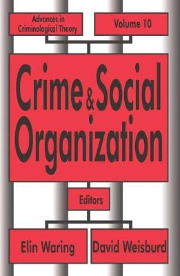 Crime and Social Organization - Advances in Criminological Theory 10 (Hardback)