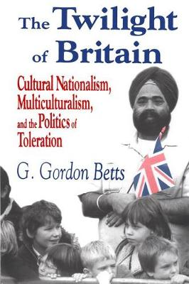 The Twilight of Britain: Cultural Nationalism, Multi-Culturalism and the Politics of Toleration (Hardback)