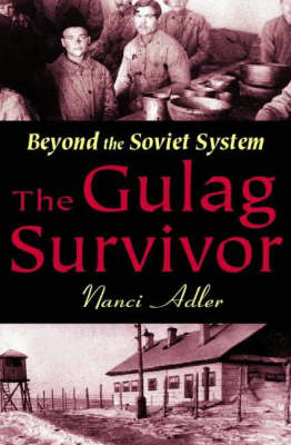 The Gulag Survivor: Beyond the Soviet System (Hardback)