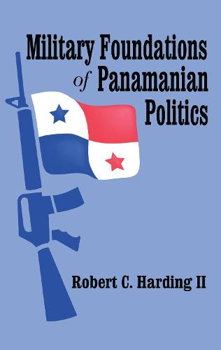 Military Foundations of Panamanian Politics (Hardback)