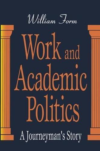 Work and Academic Politics: A Journeyman's Story (Hardback)