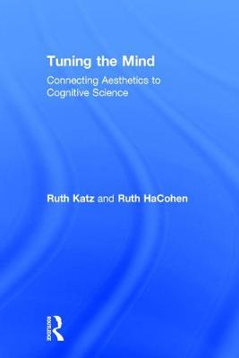 Tuning the Mind: Connecting Aesthetics to Cognitive Science (Hardback)
