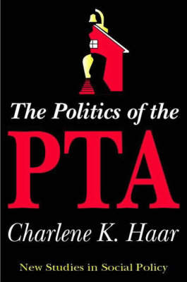 The Politics of the PTA - New Studies in Social Policy (Hardback)