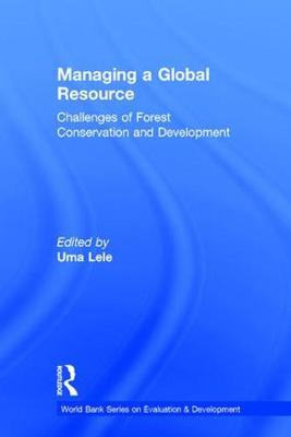 Managing a Global Resource: Challenges of Forest Conservation and Development - World Bank Series on Evaluation & Development (Hardback)