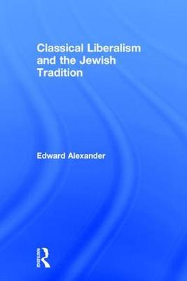 Classical Liberalism and the Jewish Tradition (Hardback)
