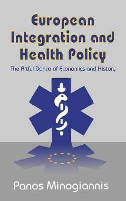 European Integration and Health Policy: The Artful Dance of Economics and History (Hardback)