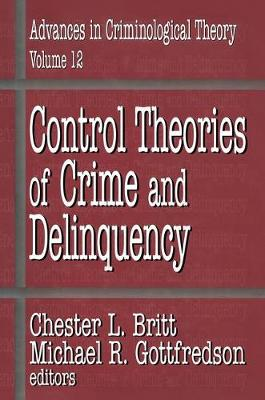 Control Theories of Crime and Delinquency - Advances in Criminological Theory 12 (Hardback)