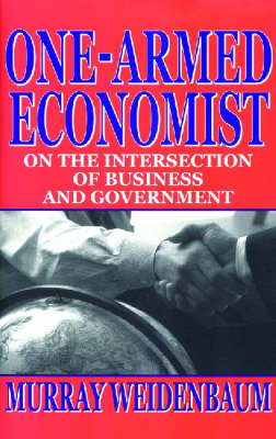 One-armed Economist: On the Intersection of Business and Government (Hardback)
