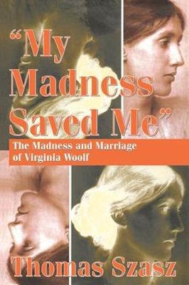 My Madness Saved Me: The Madness and Marriage of Virginia Woolf (Hardback)