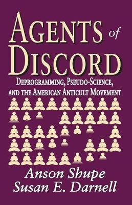 Agents of Discord: Deprogramming, Pseudo-Science, and the American Anticult Movement (Hardback)