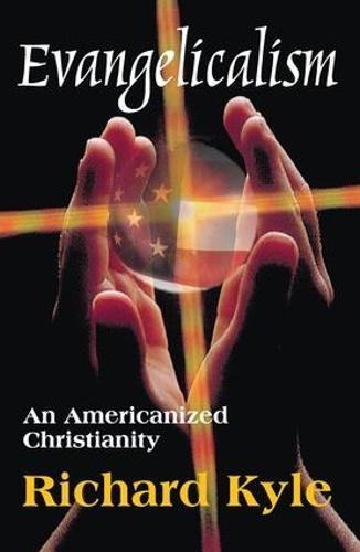 Evangelicalism: An Americanized Christianity (Hardback)