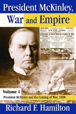 President McKinley, War and Empire: President McKinley and the Coming of War, 1898 - American Presidents Series (Hardback)