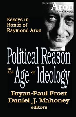 Political Reason in the Age of Ideology: Essays in Honor of Raymond Aron (Hardback)