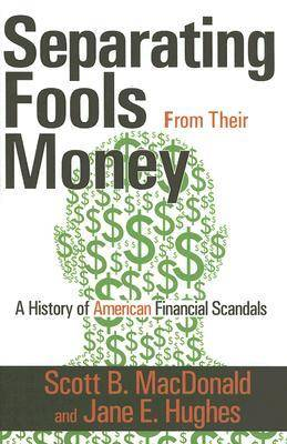 Separating Fools from Their Money: A History of American Financial Scandals (Hardback)