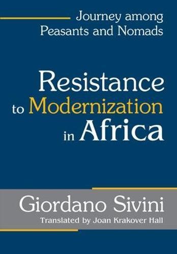 Resistance to Modernization in Africa: Journey Among Peasants and Nomads (Hardback)
