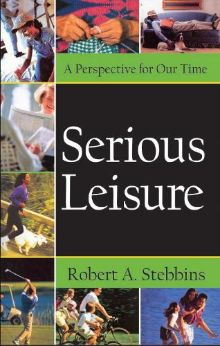 Serious Leisure: A Perspective for Our Time (Hardback)