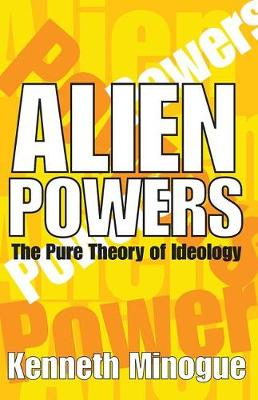 Alien Powers: The Pure Theory of Ideology (Hardback)