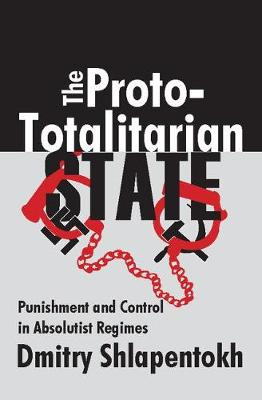 The Proto-totalitarian State: Punishment and Control in Absolutist Regimes (Hardback)