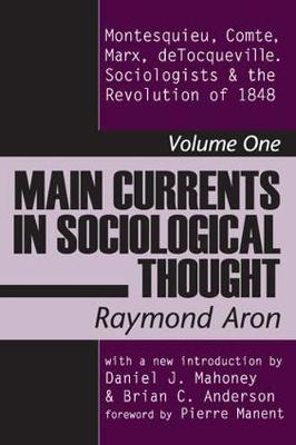 Cover Main Currents in Sociological Thought: Main Currents in Sociological Thought Montesquieu, Comte, Marx, Tocqueville and the Sociologists and the Revolution of 1848 v. 1